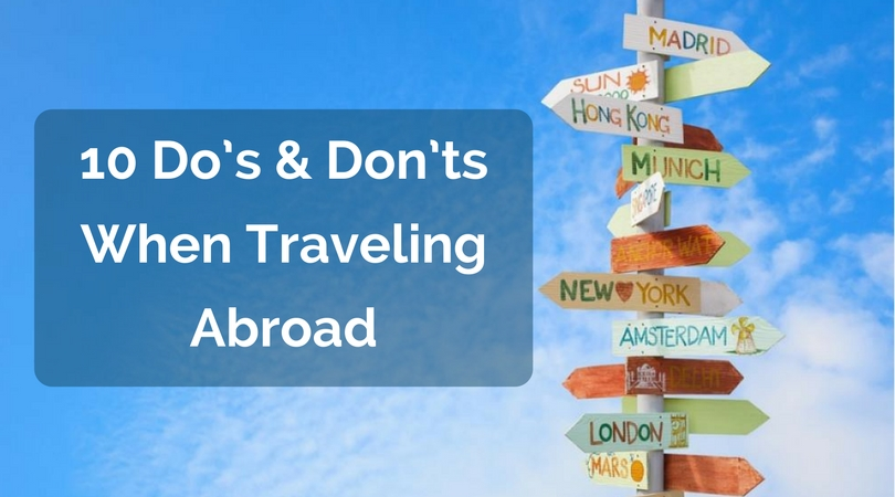 10 Do's and Don'ts when traveling abroad
