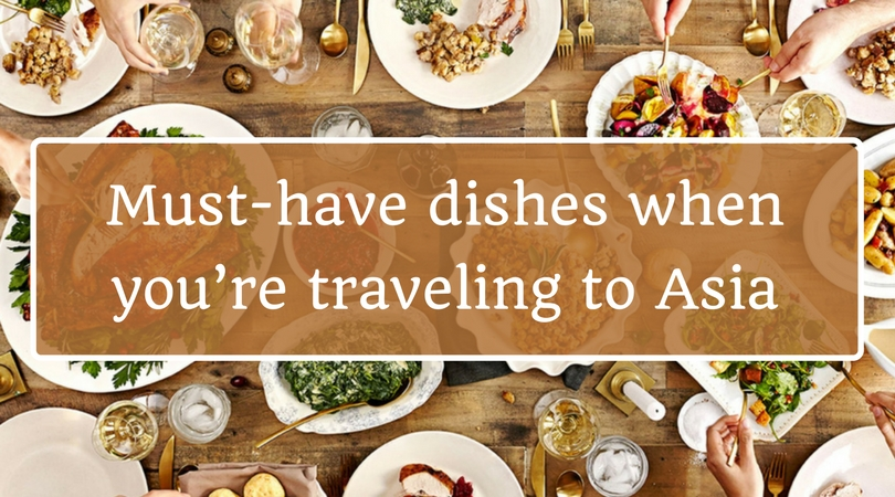 Must-have dishes when you're traveling to Asia