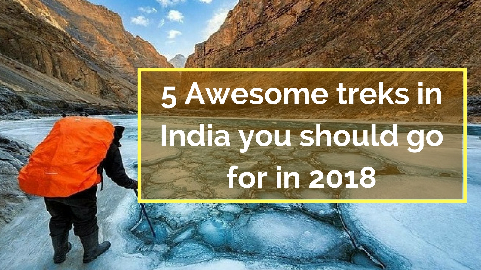 5 Awesome treks in India you should go for in 2018