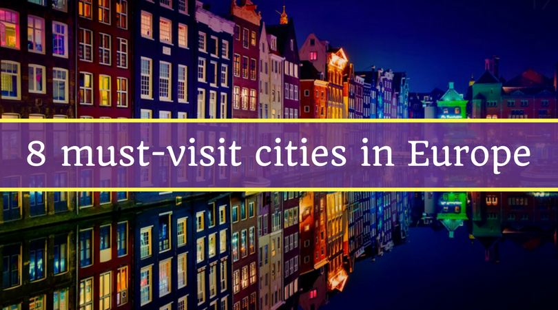 8 must-visit cities in Europe
