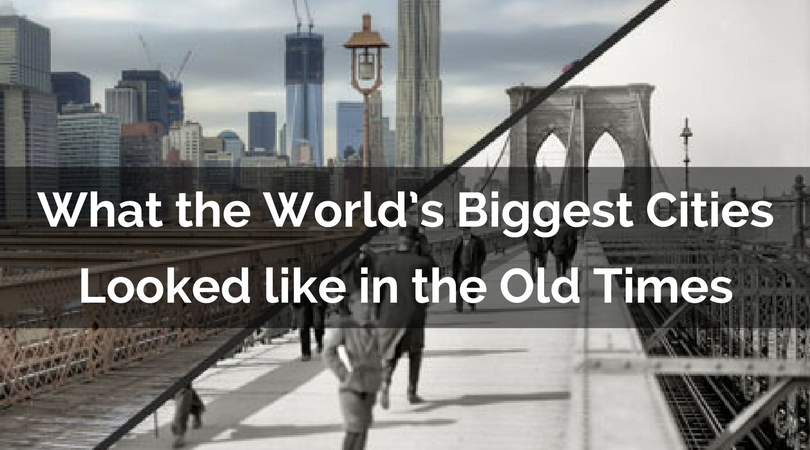 What the world's biggest cities looked like in the old times