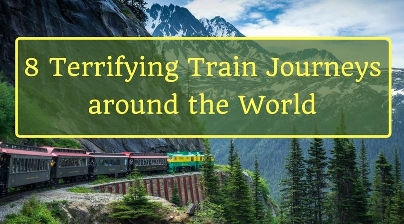 8 Terrifying Train Journeys around the World
