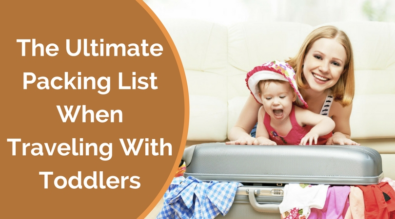 The ultimate packing list when traveling with toddlers