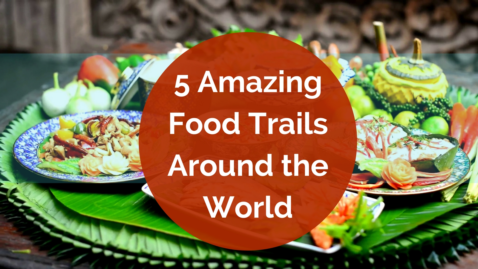 5 Food Trails Around the World Every Foodie Should Go on