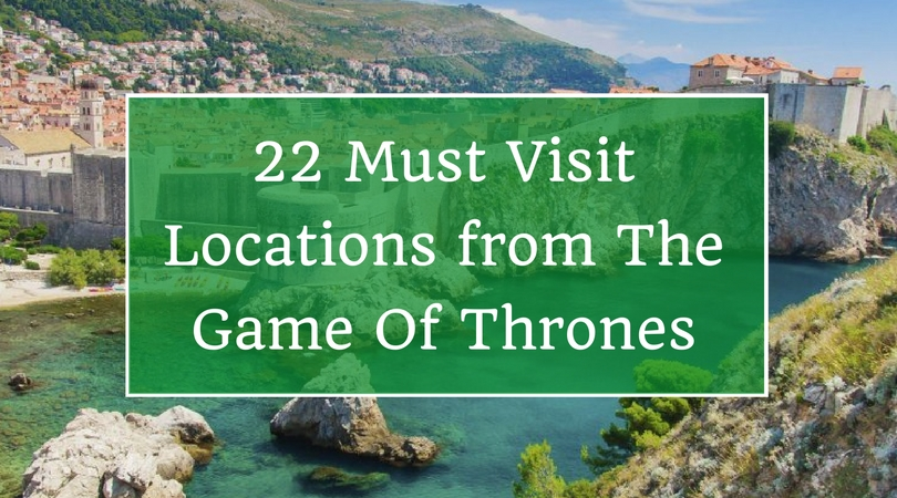 22 Must Visit Locations from The Game Of Thrones