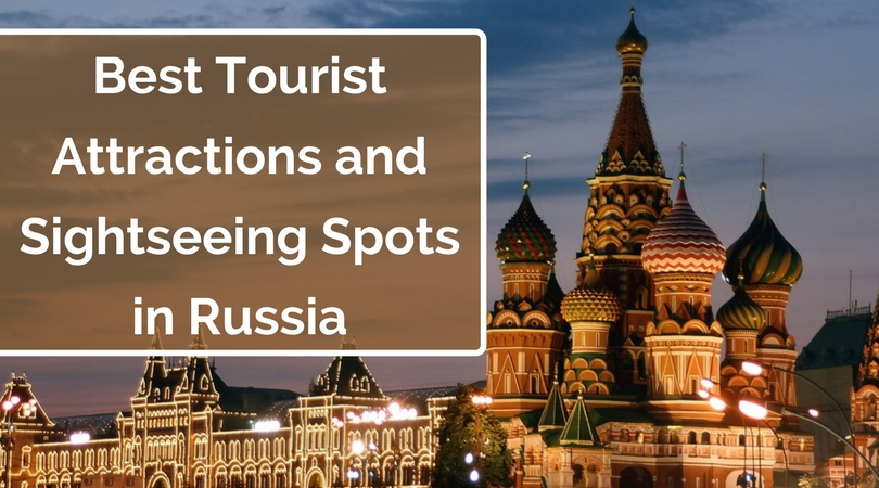 Best Tourist Attractions and Sightseeing Spots in Russia