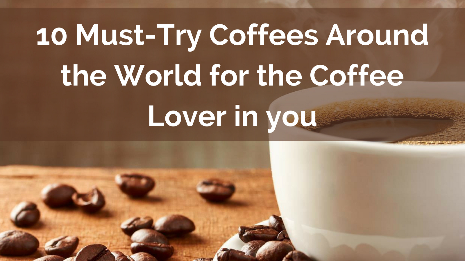 10 Must-Try Coffees Around the World for the Coffee Lover in you