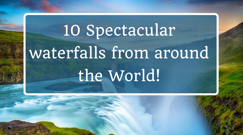 10 Spectacular waterfalls from around the World!