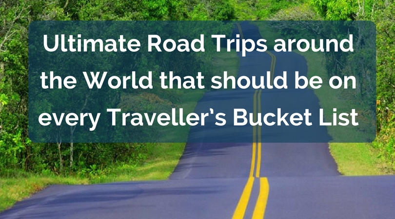 Ultimate Road Trips around the World that should be on every Traveller's Bucket List