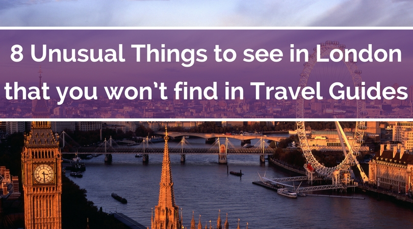 8 Unusual Things to see in London that you won't find in Travel Guides