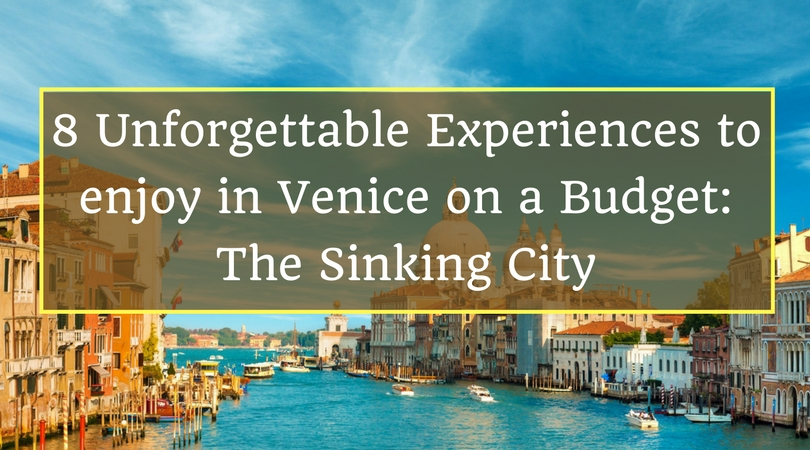 8 Unforgettable Experiences to enjoy in Venice on a Budget : The Sinking City