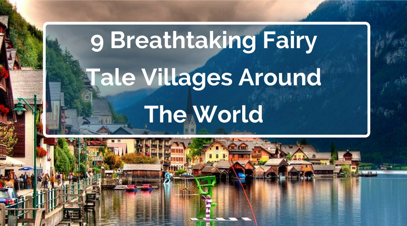 9 Breathtaking Fairy Tale Villages Around The World
