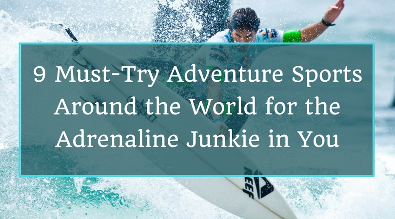 9 Must-Try Adventure Sports Around the World for the Adrenaline Junkie in You