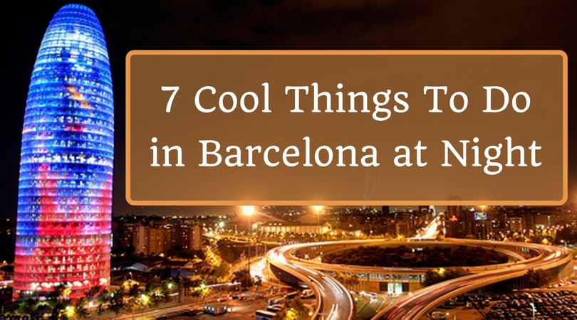 7 Cool Things To Do in Barcelona at Night