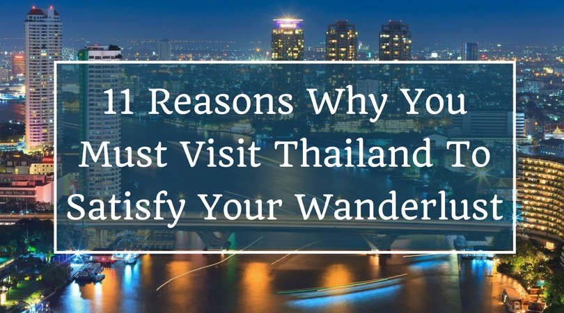 11 Reasons Why You Must Visit Thailand To Satisfy Your Wanderlust