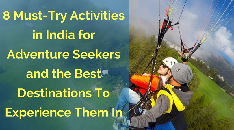 8 Must-Try Activities in India for Adventure Seekers and the Best Destinations To Experience Them In