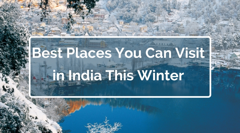 Best Places You Can Visit in India This Winter