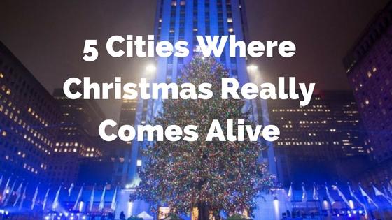 5 Cities Where Christmas Really Comes Alive!