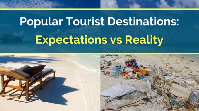 Popular Tourist Destinations: Expectations vs Reality