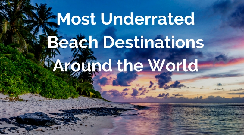 Most Underrated Beach Destinations Around the World