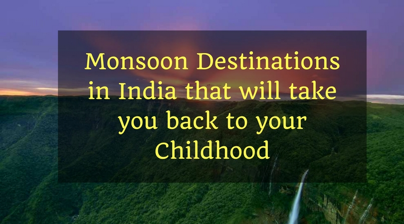 15 Monsoon Destinations in India that will take you back to your childhood