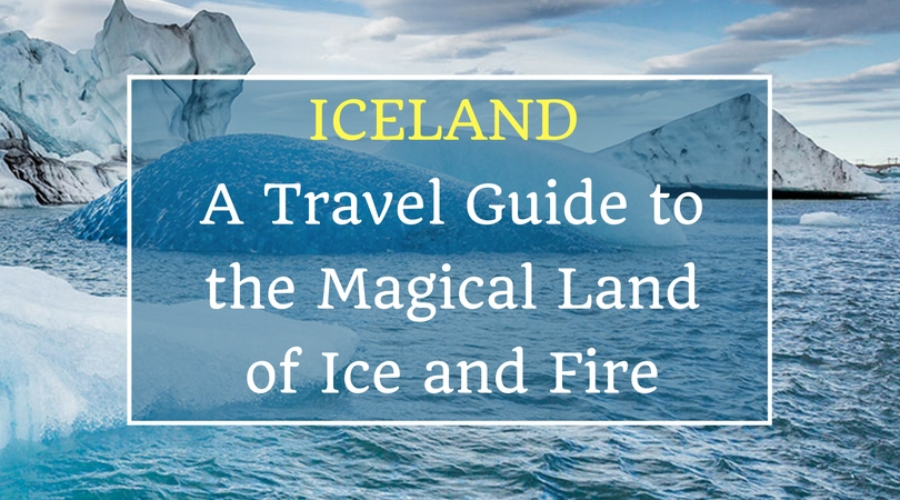 Iceland – A Travel Guide to the Magical Land of Ice and Fire
