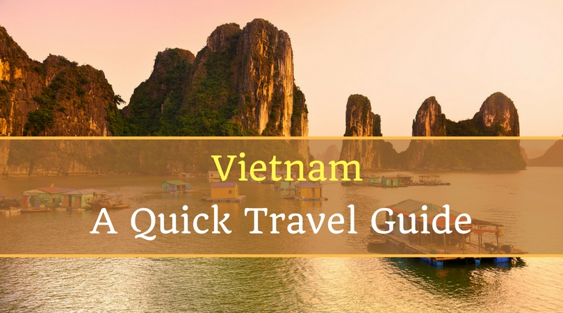 A Quick Travel Guide to Vietnam | The Best Places to Visit & Things to Do
