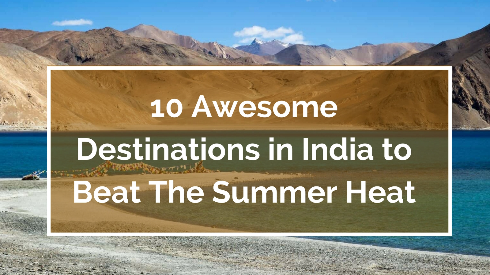 10 Awesome Destinations in India to Beat The Summer Heat
