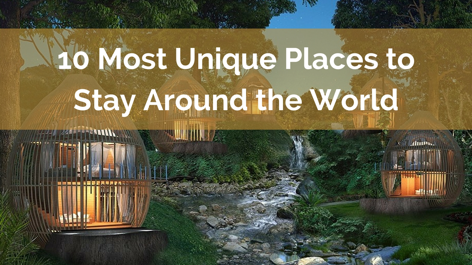 10 Most Unique Places to Stay Around the World