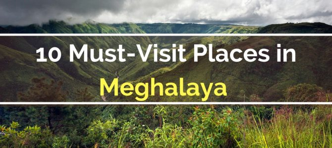 10 Must-Visit Places in  Meghalaya
